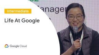 Life at Google (Cloud Next '19)