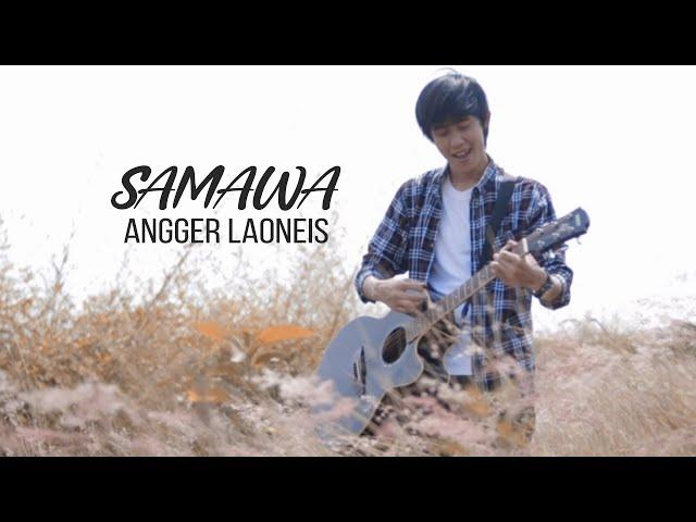 ANGGER LAONEIS - SAMAWA (OFFICIAL MUSIC VIDEO)