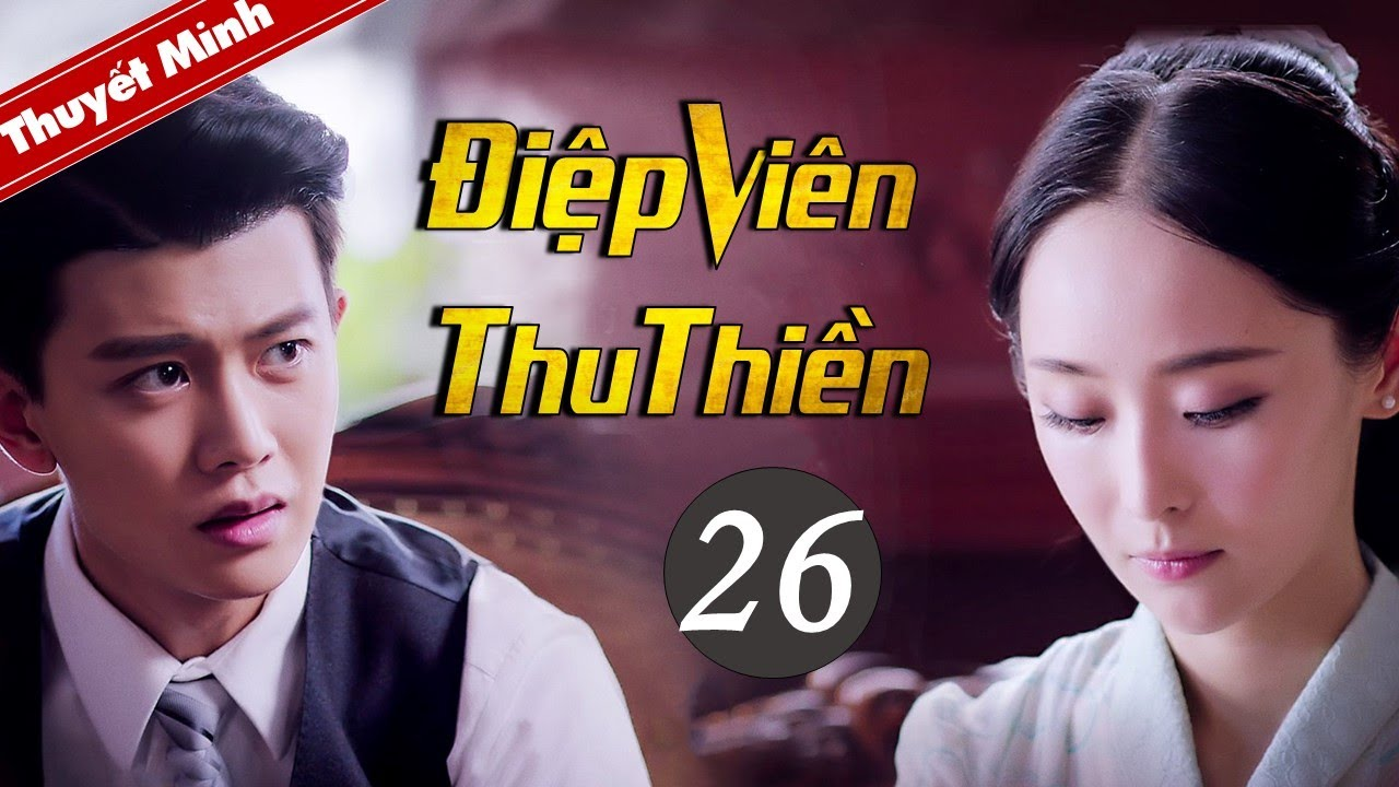 Phim Kháng Nhật Thuyết Minh Mới Siêu Hay 2020 | Điệp Viên Thu Thiền - Tập 26