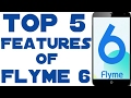 Top 5 Features Of Flyme 6 Flyme 6 Global Chinese mp3