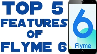 Top 5 Features of Flyme 6! Flyme 6 Global & Chinese!