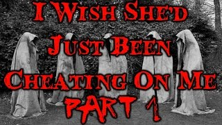 """""""I Wish She'd Just Been Cheating on Me"""" Part 1 by outfromtheashes CreepyPasta"""