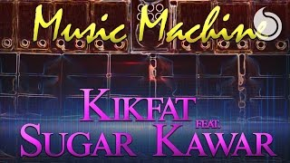 Kikfat Ft. Sugar Kawar - Music Machine (Extended Version)