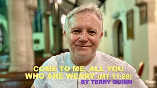 Come to me all you who are weary by Terry Quinn