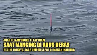 TRIK MANCING NILA DI ARUS DERAS  Agar pelampung tidak terbawa arus.