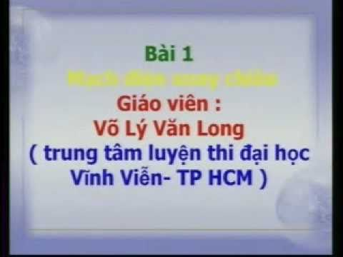 Ly 12-Bài 2-Mach dien xoay chieu-p1.wmv