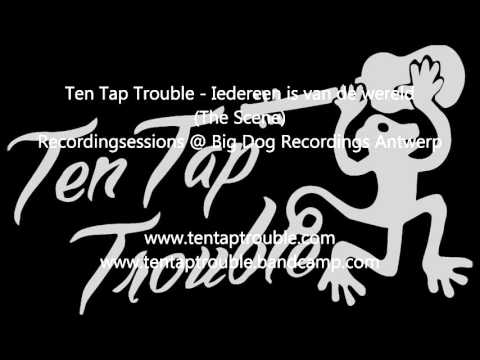 Ten Tap Trouble - Iedereen is van de wereld (The Scene)
