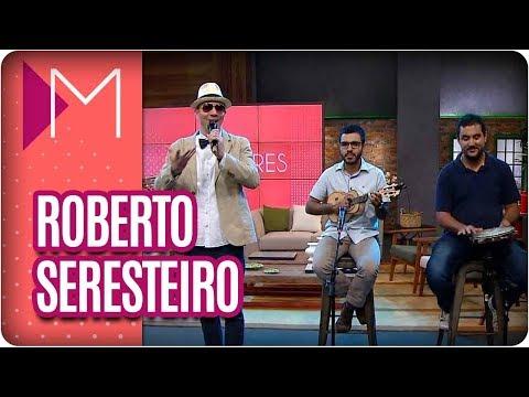 Musical: Roberto Seresteiro - Mulheres (10/04/18)