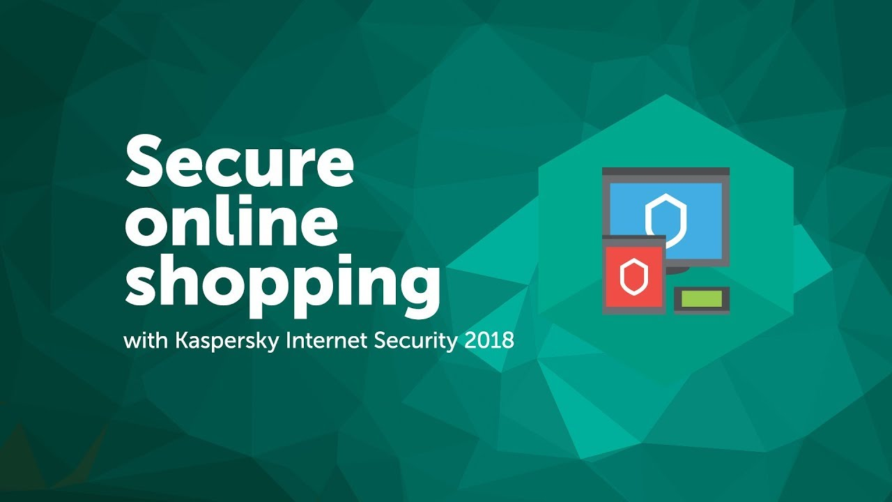 Secure online shopping with Kaspersky Internet Security 2018