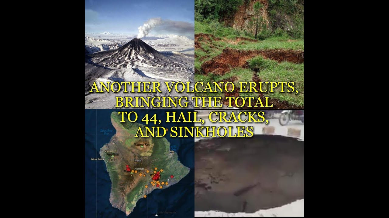 ANOTHER VOLCANO ERUPTS, BRINGING THE TOTAL TO 44, HAIL, CRACKS, AND SINKHOLES