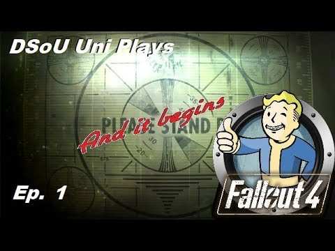 DSoU Uni Plays: Fallout 4 - ep.1 - Bout Time! And so it begins...