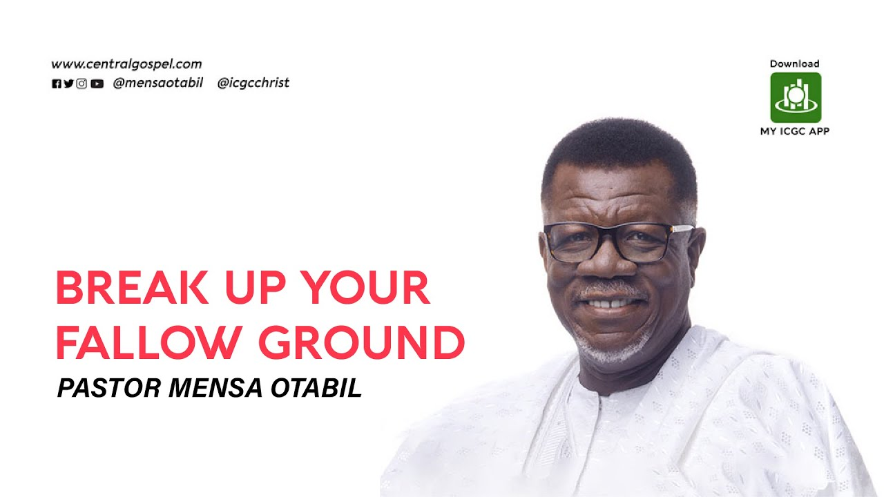 Break Up Your Fallow Ground || A Message By Pastor Mensa Otabil