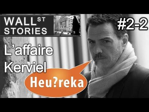 L'affaire Kerviel (2/2) - Wall Street Stories #2 - Heu?reka