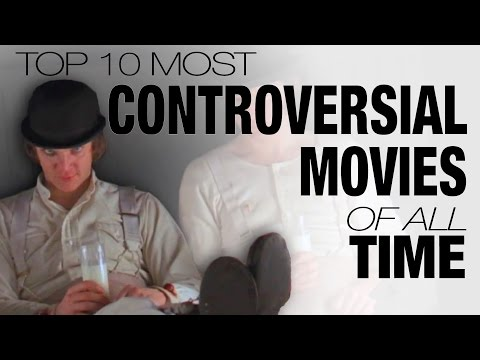 Top 10 Most Controversial Movies of All Time