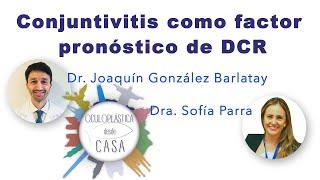 Conjuntivitis como factor pronóstico de DCR, Dr. Joaquín González, Dra. Sofía Parra.