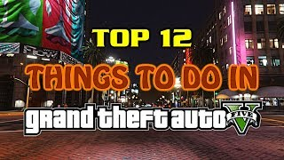 Top 12 Things To Do In Grand Theft Auto 5