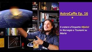 AstroCaffe Ep.16 - Il Cratere Mjølnir in Norvegia e Tsunami Marziani