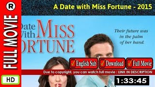 Watch Online : A Date with Miss Fortune (2015)