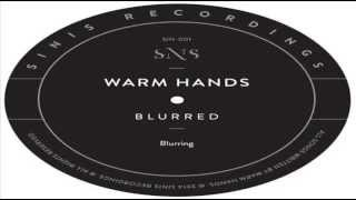 Warm Hands - Blurring (Soft Metals Remix)