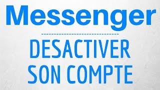DESACTIVER MESSENGER : Comment désactiver son compte Messenger