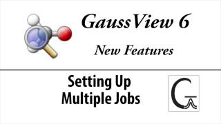 GaussView 6 New Features: Multi-Job Setup