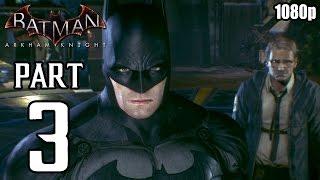 Batman: Arkham Knight - Walkthrough PART 3 (PS4) Gameplay No Commentary [1080p] TRUE-HD QUALITY