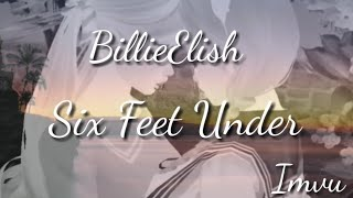 BillieElish-Six Feet Under || Imvu M.V. ||
