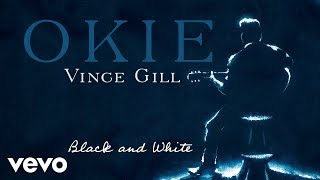 Vince Gill - Black And White (Audio) YouTube Videos