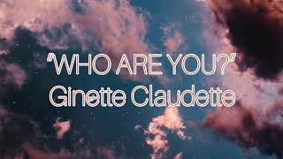 Who Are You Ginette Claudette