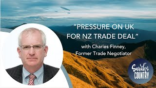 """Pressure on UK for NZ trade deal "" with Charles Finney, Former Trade Negotiator"