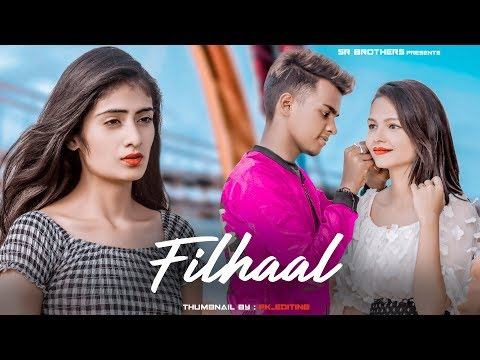 Filhaal | Main Kisi Aur Ka Hun Filhall | SR | B Praak| Heart Touching Love Story | SR Brothers |2019