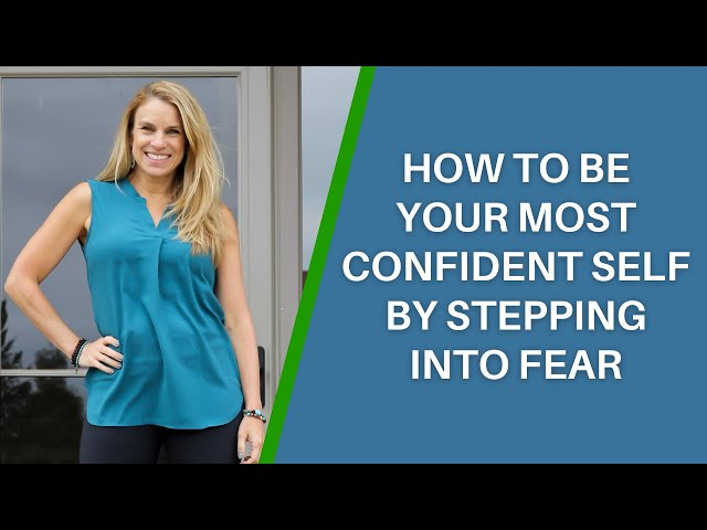 How To Be Your Most Confident Self By Stepping Into Fear