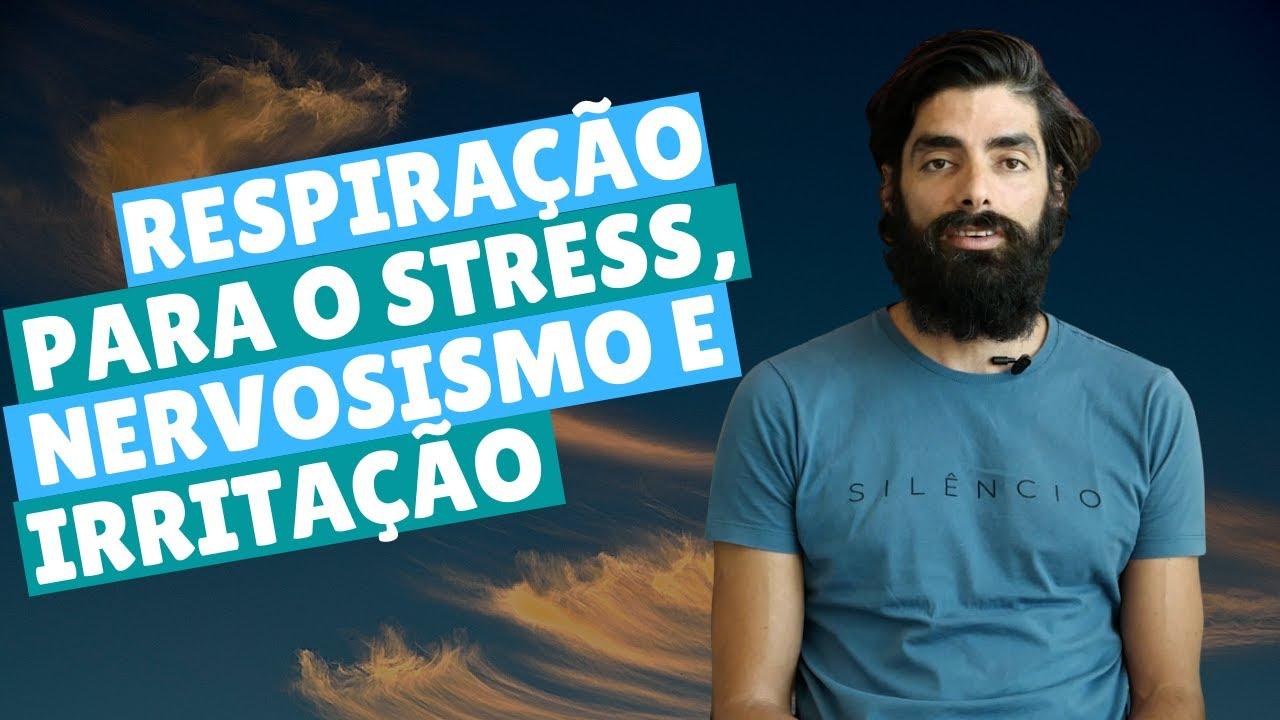 Respiração para o stress, nervosismo e irritação