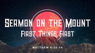 Sermon on the Mount - Week 6 First Things First
