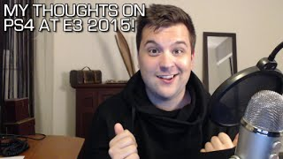 MY THOUGHTS ON PS4 AT E3 2015!