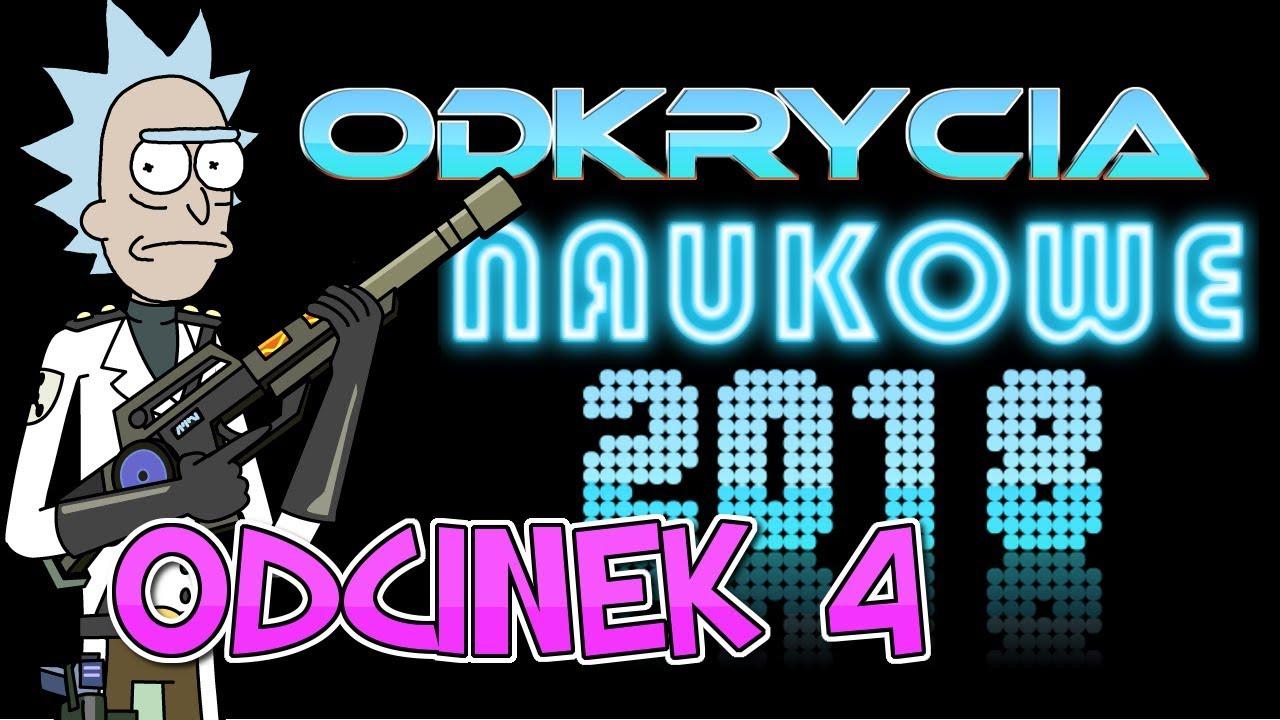 ODKRYCIA NAUKOWE 2018 - ODCINEK 4