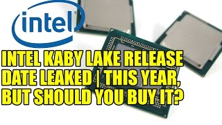 intel kaby lake release date leaked   this year but should you buy it