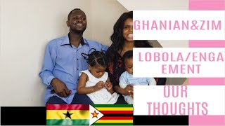 Ghanian&Zimbabwean lobola/engagement process||our thoughts