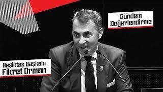 Başkanımız Fikret Orman'dan Gündeme Dair Açıklamalar - Beşiktaş JK
