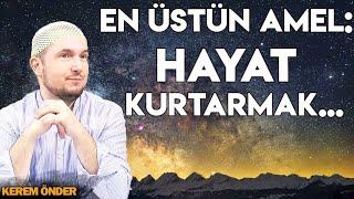 En üstün amel: Hayat kurtarmak... / Kerem Önder