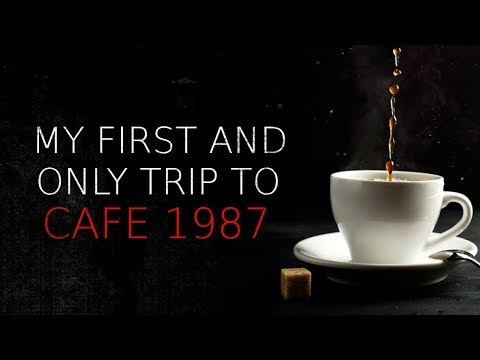 """My First and Only Trip to Cafe 1987"" Creepypasta"
