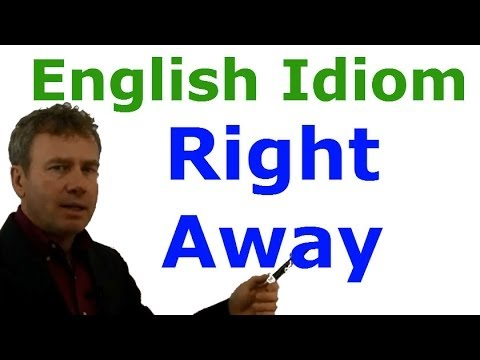 "Using the English phrase ""right away""."
