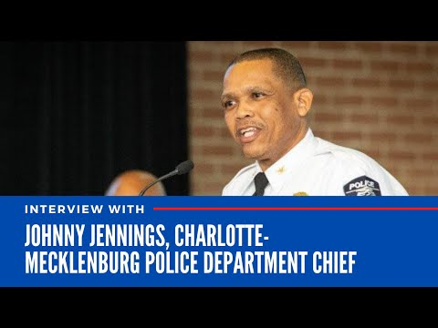 Interview with Johnny Jennings, Charlotte-Mecklenburg Police Department chief