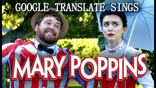 Google Translate Sings: Mary Poppins (ft. Brian Hull)