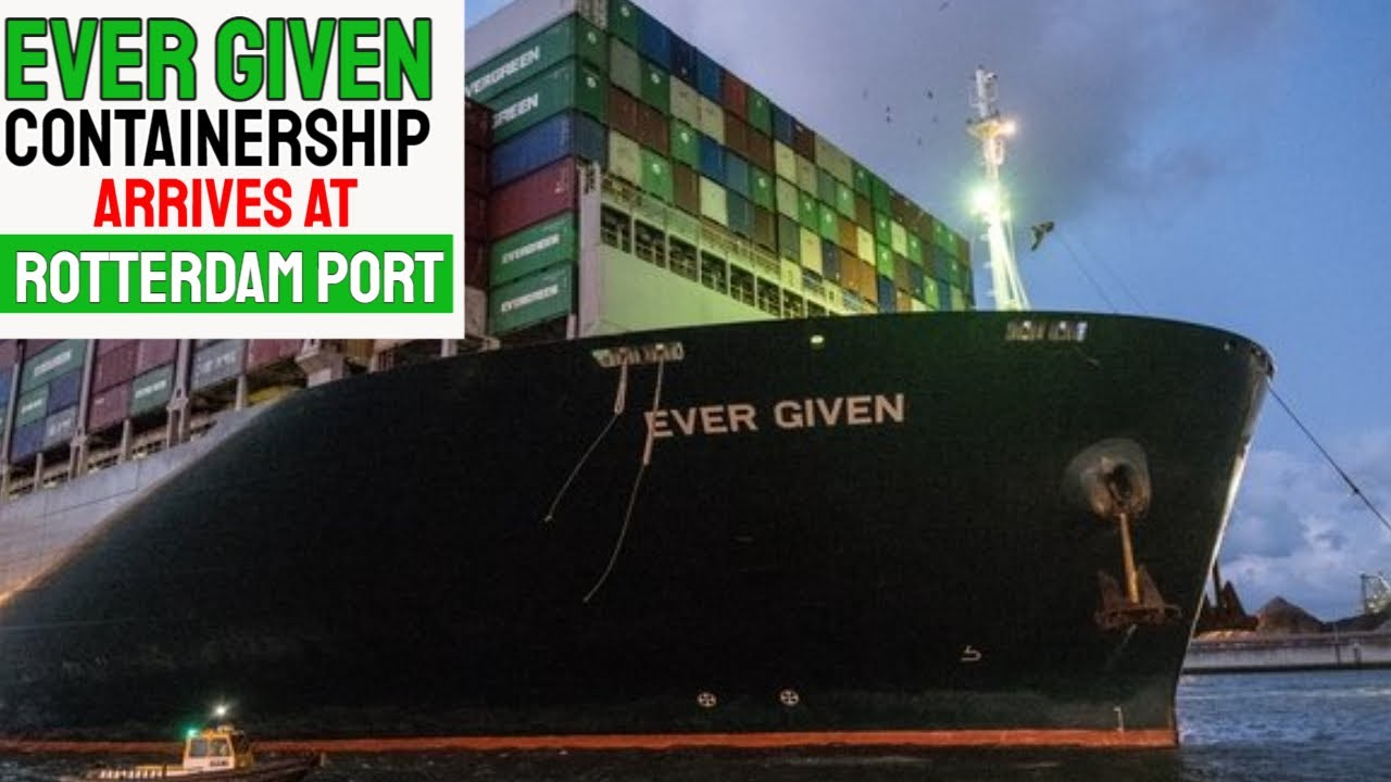 EVER GIVEN CONTAINERSHIP - Arrives at Rotterdam port