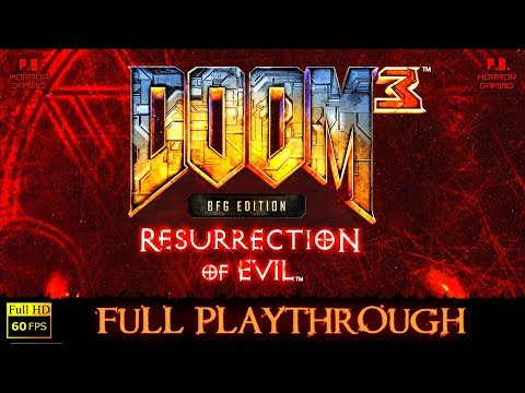 Doom 3 BFG Edition : Resurrection of Evil | Full Longplay Walkthrough No Commentary | PC/1080P/60FPS