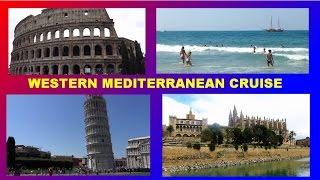 WESTERN MEDITERRANEAN CRUISE  -  SPAIN -  ITALY -  FRANCE