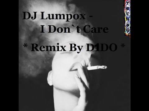 DJ Lumpox - I Don`t Care (Remix By D1DO)