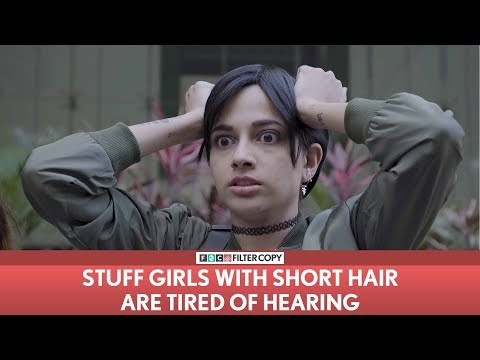 FilterCopy | Stuff Girls With Short Hair Are Tired Of Hearing
