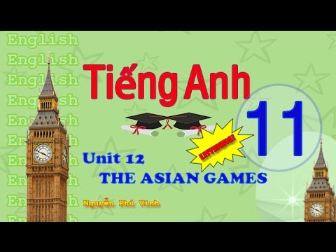 TIẾNG ANH LỚP 11 – UNIT 12 : THE ASIAN GAMES (LISTENING) | ENGLISH 11